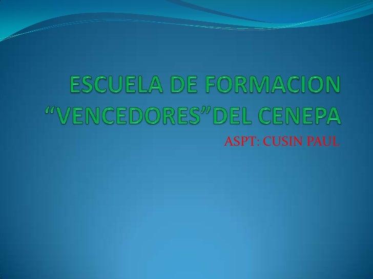 """ESCUELA DE FORMACION """"VENCEDORES""""DEL CENEPA <br />ASPT: CUSIN PAUL<br />"""