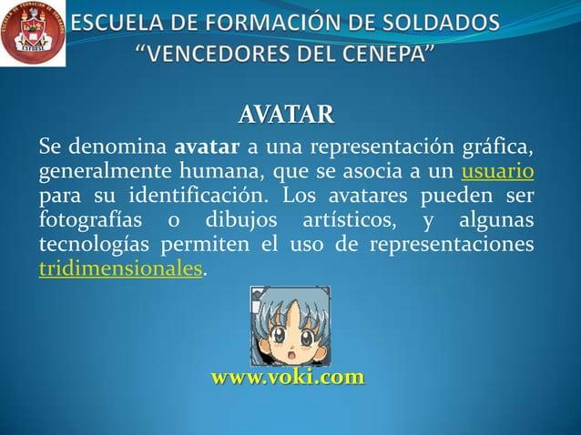 AVATAR Se denomina avatar a una representación gráfica, generalmente humana, que se asocia a un usuario para su identifica...