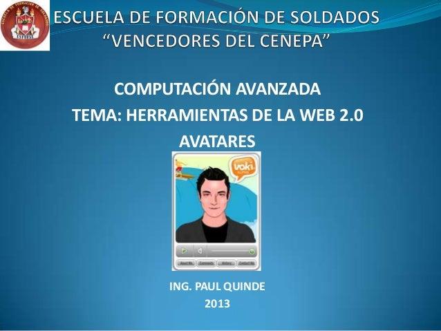 COMPUTACIÓN AVANZADA TEMA: HERRAMIENTAS DE LA WEB 2.0 AVATARES ING. PAUL QUINDE 2013