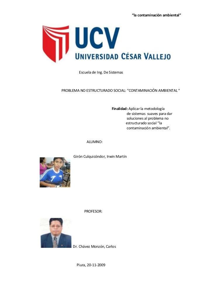 """<br />                       Escuela de Ing. De Sistemas<br />PROBLEMA NO ESTRUCTURADO SOCIAL: """"CONTAMINACIÓN..."""