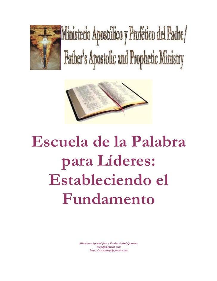 Escuela de la Palabra   para Líderes:  Estableciendo el   Fundamento      Ministros: Apóstol José y Profeta Isabel Quinter...