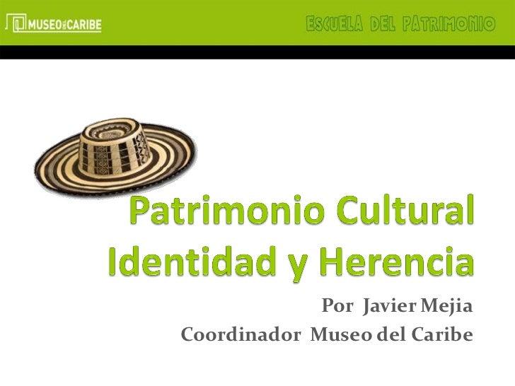 Por Javier MejiaCoordinador Museo del Caribe
