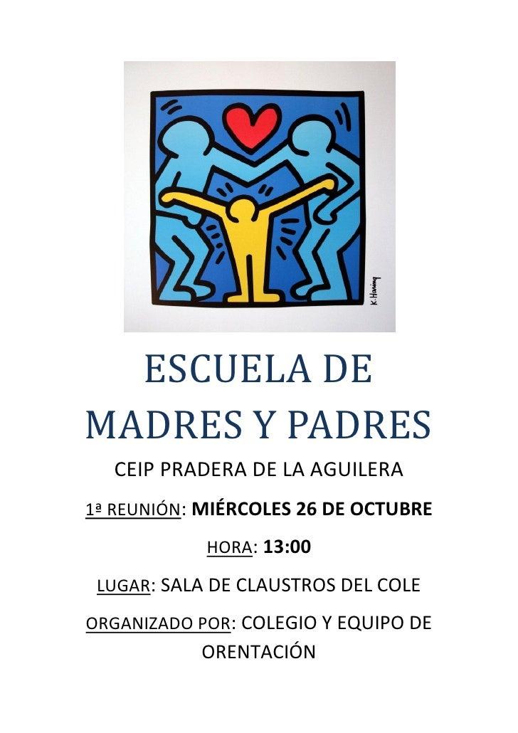 ESCUELA DEMADRES Y PADRES  CEIP PRADERA DE LA AGUILERA1ª REUNIÓN: MIÉRCOLES 26 DE OCTUBRE            HORA: 13:00 LUGAR: SA...