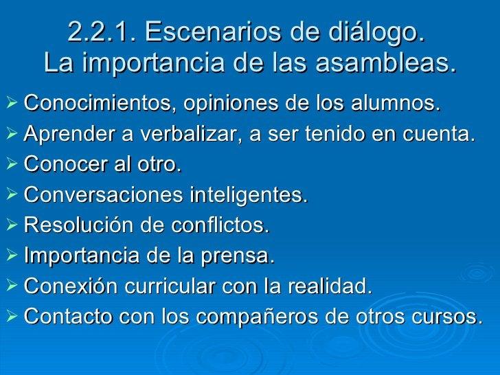 2.2.1. Escenarios de diálogo.  La importancia de las asambleas. <ul><li>Conocimientos, opiniones de los alumnos. </li></ul...
