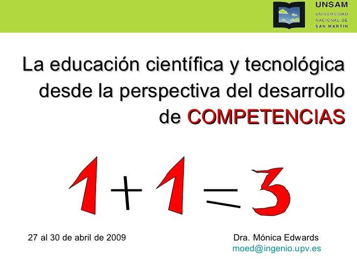 La educación científica y tecnológica   desde la perspectiva del desarrollo                de COMPETENCIAS     27 al 30 de...