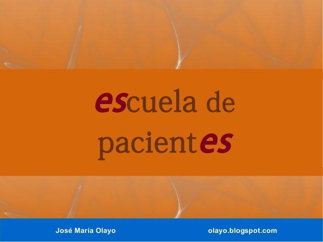 José María Olayo olayo.blogspot.com escuela de pacientes