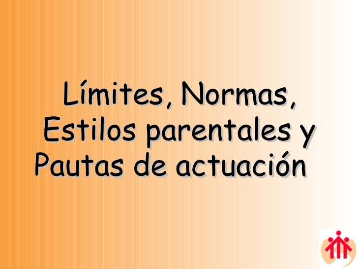 Límites, Normas, Estilos parentales y Pautas de actuación