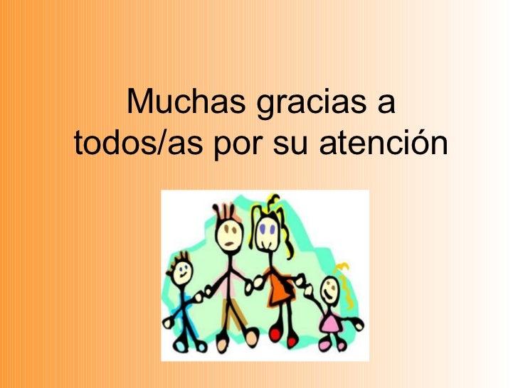 Muchas gracias a todos/as por su atención