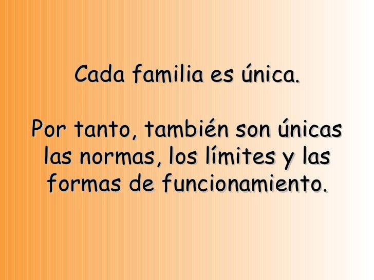 Cada familia es única. Por tanto, también son únicas las normas, los límites y las formas de funcionamiento.