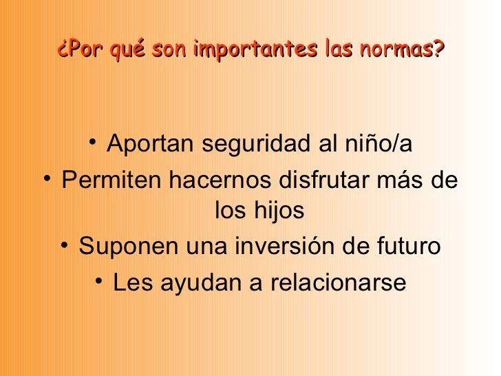 ¿Por qué son importantes las normas? <ul><li>Aportan seguridad al niño/a </li></ul><ul><li>Permiten hacernos disfrutar más...