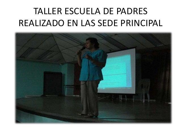 TALLER ESCUELA DE PADRES REALIZADO EN LAS SEDE PRINCIPAL