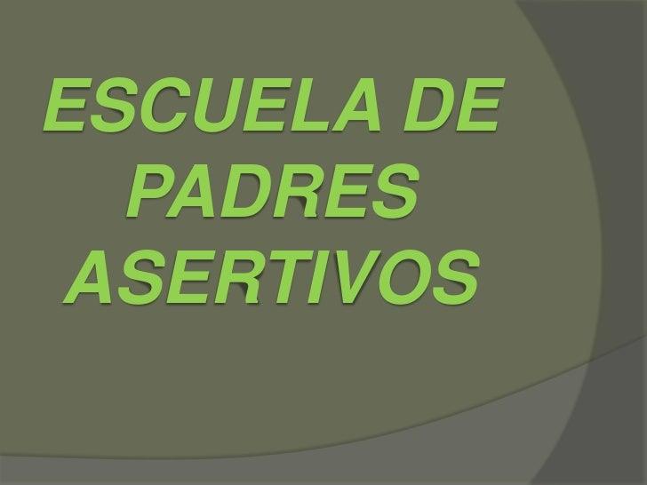 ESCUELA DE  PADRESASERTIVOS
