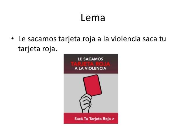 Lema • Le sacamos tarjeta roja a la violencia saca tu tarjeta roja.