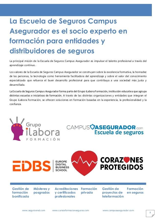 www.segurosred.com www.cursosformacionseguros.com www.campusasegurador.com 2 La Escuela de Seguros Campus Asegurador es el...