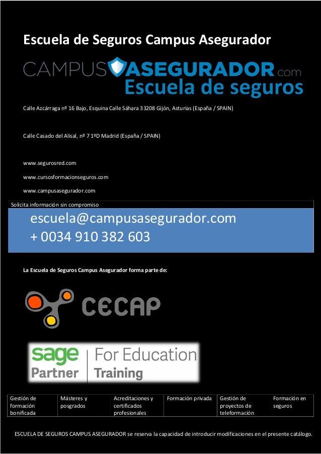 www.segurosred.com www.cursosformacionseguros.com www.campusasegurador.com 23 Escuela de Seguros Campus Asegurador Calle A...