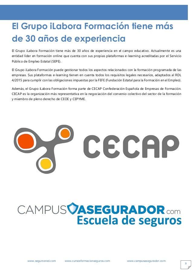 www.segurosred.com www.cursosformacionseguros.com www.campusasegurador.com 3 El Grupo iLabora Formación tiene más de 30 añ...