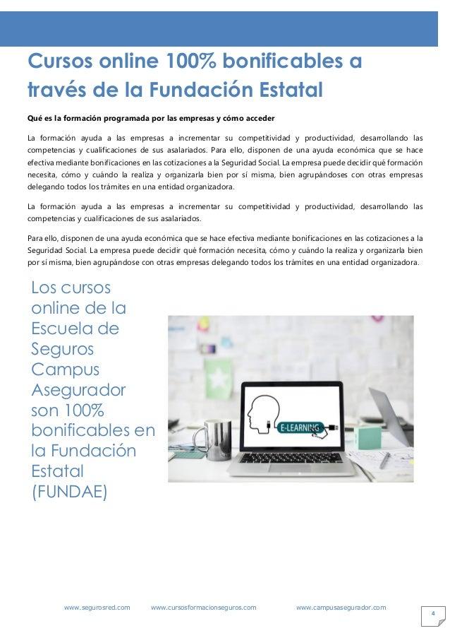 www.segurosred.com www.cursosformacionseguros.com www.campusasegurador.com 4 Cursos online 100% bonificables a través de l...