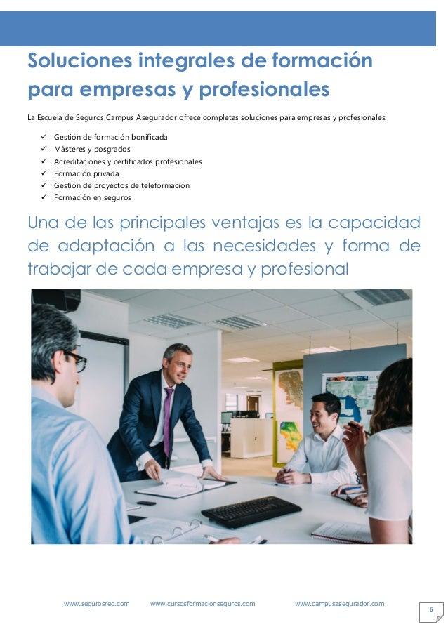 www.segurosred.com www.cursosformacionseguros.com www.campusasegurador.com 6 Soluciones integrales de formación para empre...