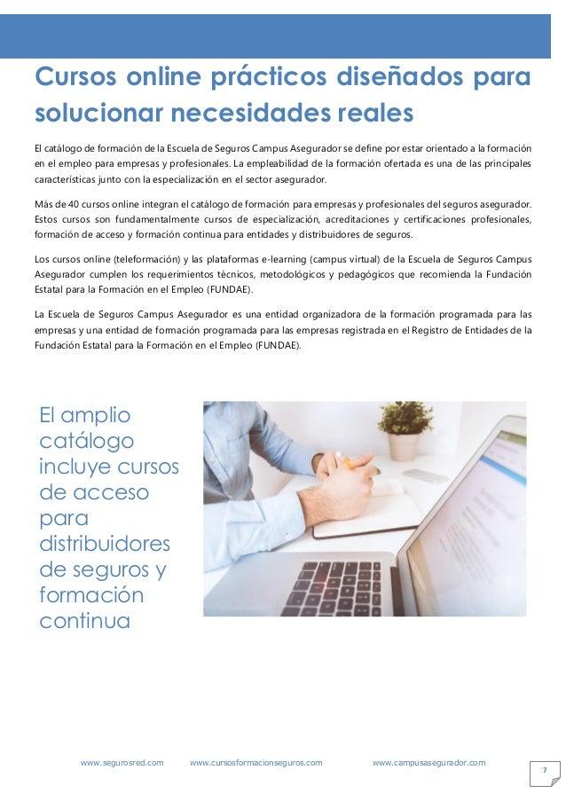 www.segurosred.com www.cursosformacionseguros.com www.campusasegurador.com 7 Cursos online prácticos diseñados para soluci...