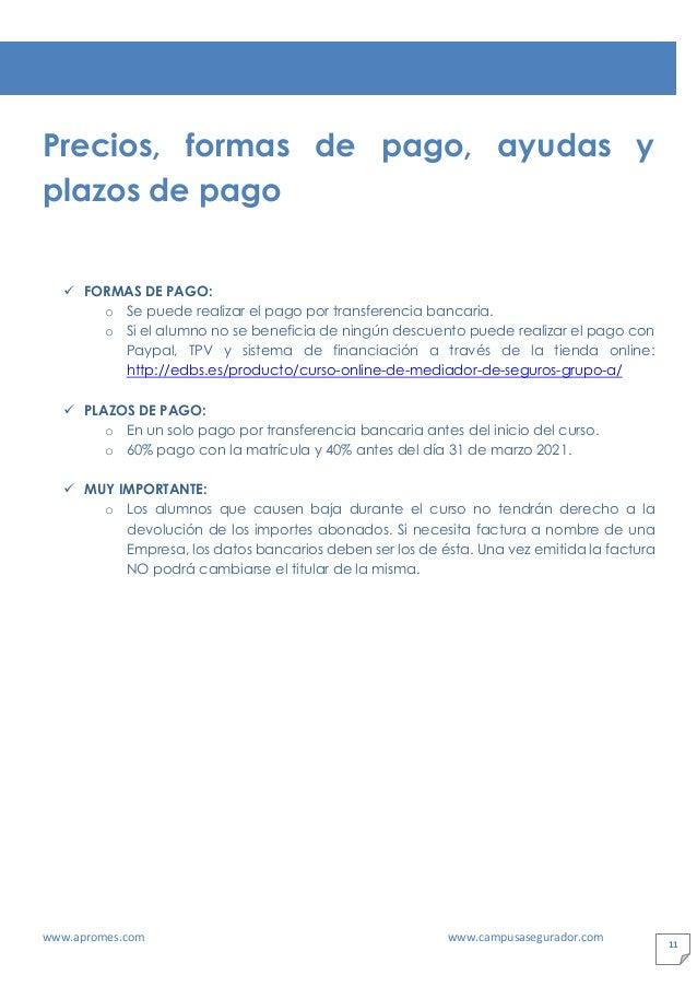 www.apromes.com www.campusasegurador.com 11 Precios, formas de pago, ayudas y plazos de pago ✓ FORMAS DE PAGO: o Se puede ...