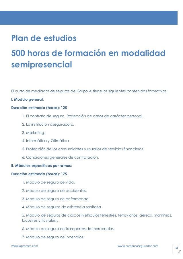 www.apromes.com www.campusasegurador.com 13 Plan de estudios 500 horas de formación en modalidad semipresencial El curso d...