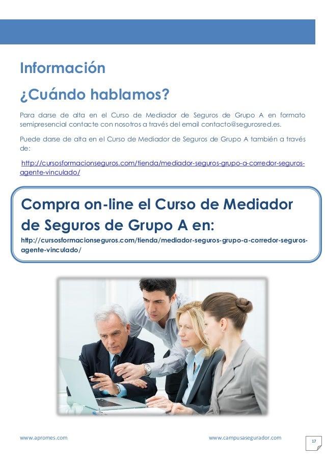 www.apromes.com www.campusasegurador.com 17 Información ¿Cuándo hablamos? Para darse de alta en el Curso de Mediador de Se...