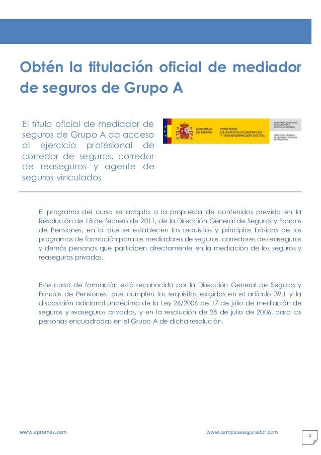 www.apromes.com www.campusasegurador.com 2 Obtén la titulación oficial de mediador de seguros de Grupo A El título oficial...