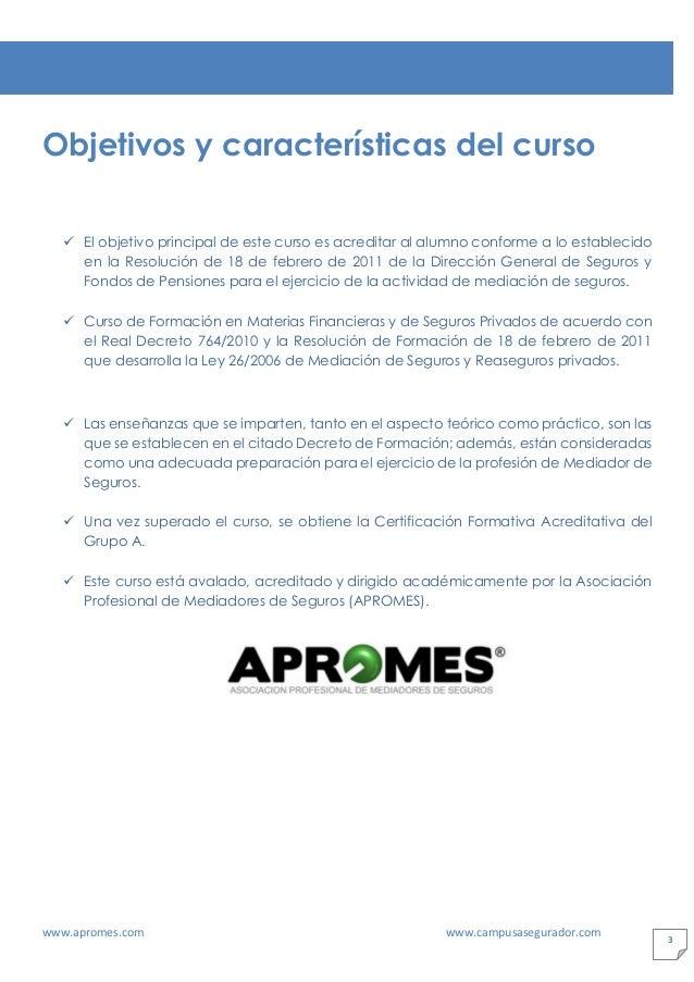 www.apromes.com www.campusasegurador.com 3 Objetivos y características del curso ✓ El objetivo principal de este curso es ...