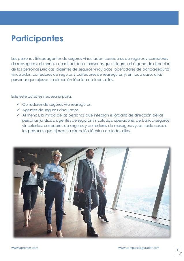 www.apromes.com www.campusasegurador.com 5 Participantes Las personas físicas agentes de seguros vinculados, corredores de...