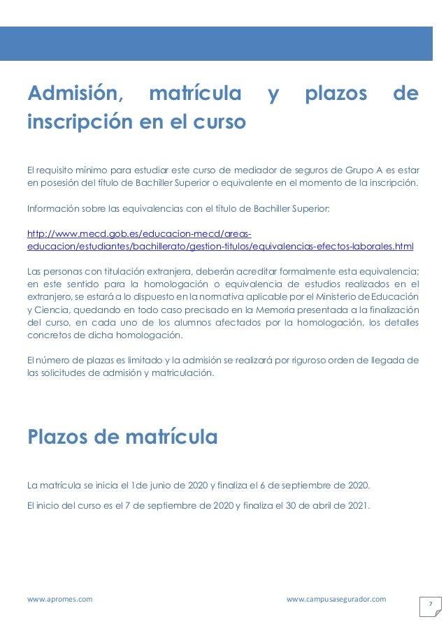 www.apromes.com www.campusasegurador.com 7 Admisión, matrícula y plazos de inscripción en el curso El requisito mínimo par...