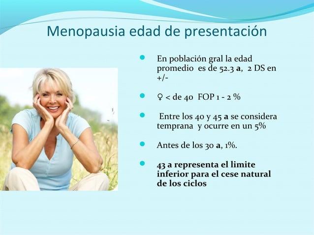 Menopausia edad de presentación En población gral la edadpromedio es de 52.3 a, 2 DS en+/- ♀ < de 40 FOP 1 - 2 % Entre ...