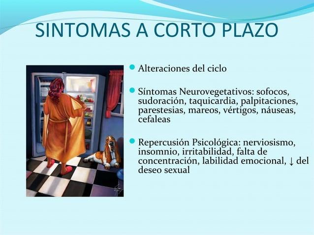 SINTOMAS A CORTO PLAZOAlteraciones del cicloSíntomas Neurovegetativos: sofocos,sudoración, taquicardia, palpitaciones,pa...