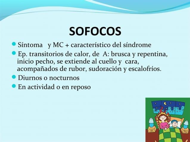SOFOCOSSíntoma y MC + característico del síndromeEp. transitorios de calor, de A: brusca y repentina,inicio pecho, se ex...