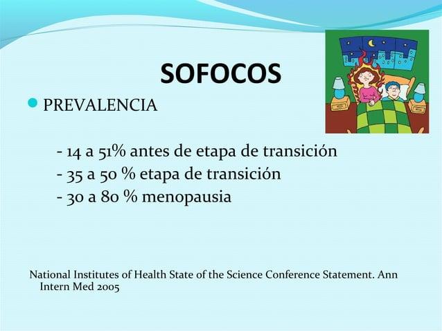 SOFOCOSPREVALENCIA- 14 a 51% antes de etapa de transición- 35 a 50 % etapa de transición- 30 a 80 % menopausiaNational In...