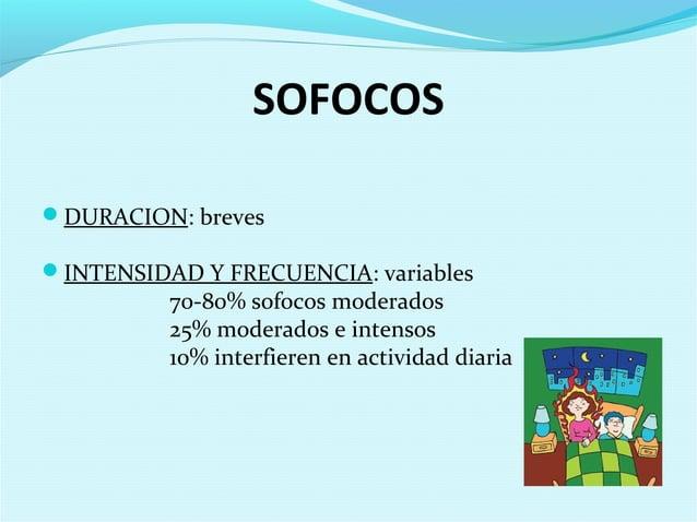 SOFOCOSDURACION: brevesINTENSIDAD Y FRECUENCIA: variables70-80% sofocos moderados25% moderados e intensos10% interfieren...