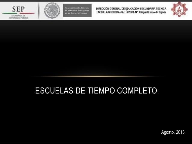 ESCUELAS DE TIEMPO COMPLETO Agosto, 2013.