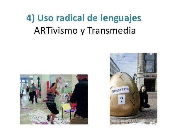 4) Uso radical de lenguajes ARTivismo y Transmedia