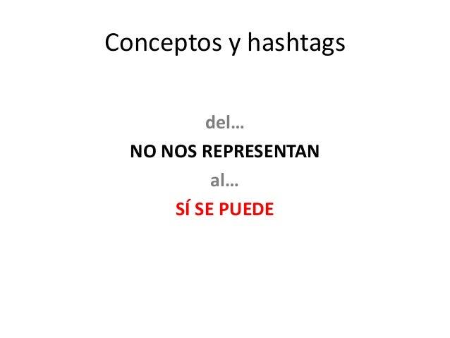 Conceptos y hashtags del… NO NOS REPRESENTAN al… SÍ SE PUEDE
