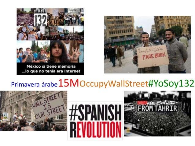 Primavera árabe  15MOccupyWallStreet#YoSoy132