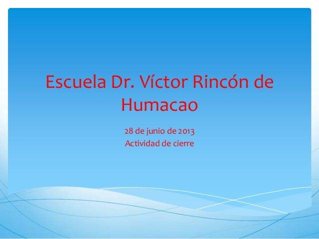Escuela Dr. Víctor Rincón de Humacao 28 de junio de 2013 Actividad de cierre