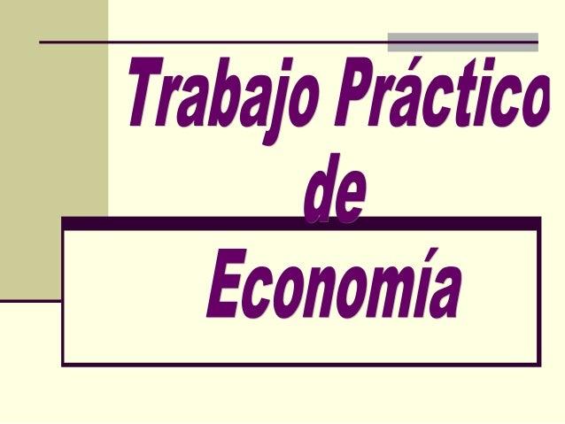Contenido del Trabajo Práctico 1) ¿Cuales son los hechos económicos y sociales que pueden explicar las diferencias entre l...