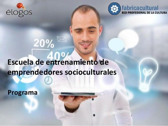 Escuela de entrenamiento de emprendedores socioculturales Programa