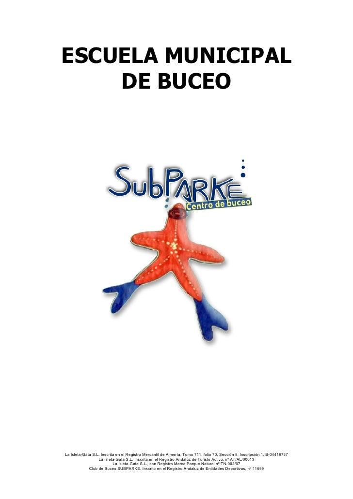 ESCUELA MUNICIPAL    DE BUCEOLa Isleta-Gata S.L. Inscrita en el Registro Mercantil de Almería, Tomo 711, folio 70, Sección...
