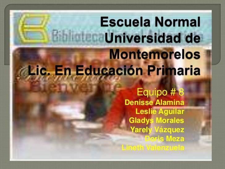 Equipo # 8 Denisse Alamina    Leslie Aguilar  Gladys Morales  Yarely Vázquez      Doris MezaLineth Valenzuela