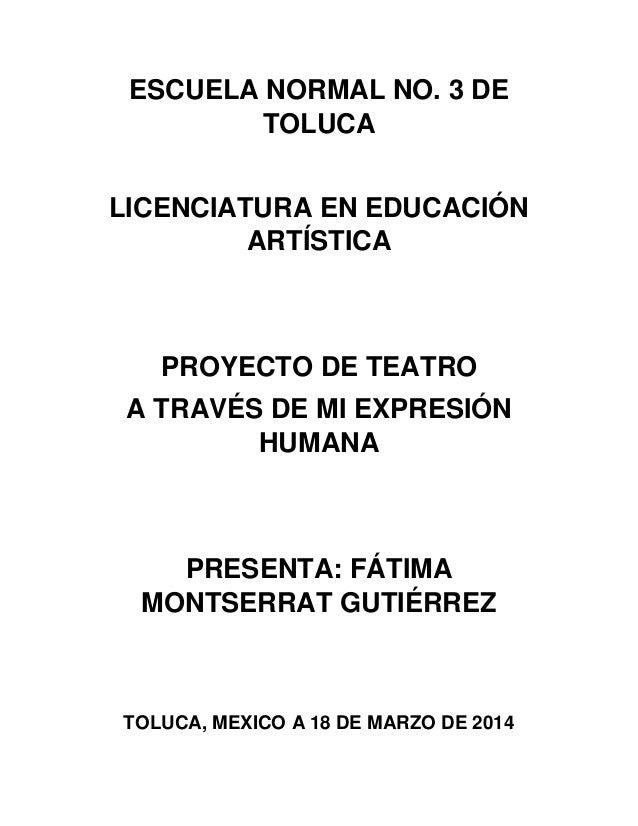 ESCUELA NORMAL NO. 3 DE TOLUCA LICENCIATURA EN EDUCACIÓN ARTÍSTICA PROYECTO DE TEATRO A TRAVÉS DE MI EXPRESIÓN HUMANA PRES...