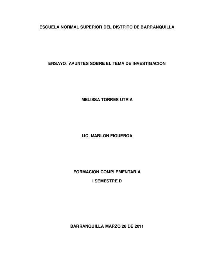 ESCUELA NORMAL SUPERIOR DEL DISTRITO DE BARRANQUILLA<br />ENSAYO: APUNTES SOBRE EL TEMA DE INVESTIGACION<br />MELISSA TORR...