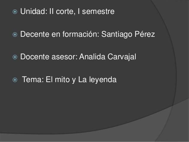    Unidad: II corte, I semestre   Decente en formación: Santiago Pérez   Docente asesor: Analida Carvajal   Tema: El m...