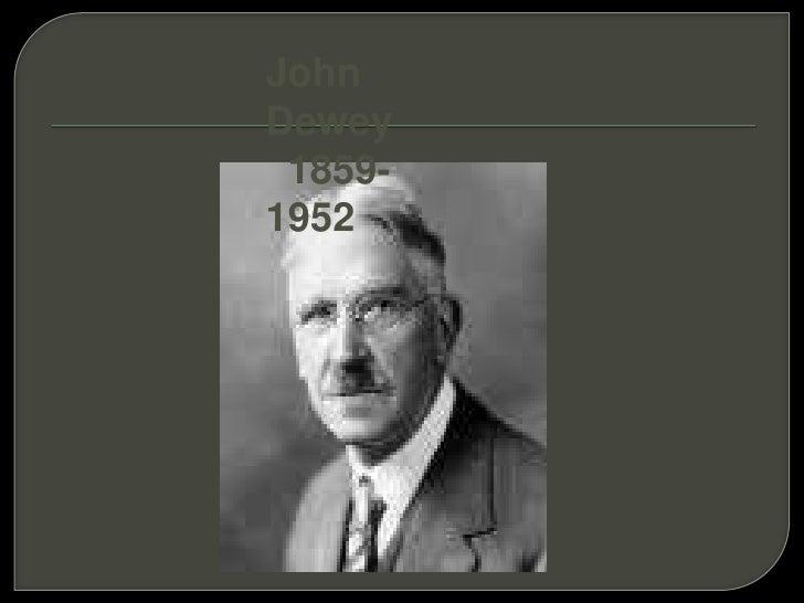 John  Dewey<br />  1859-1952<br />