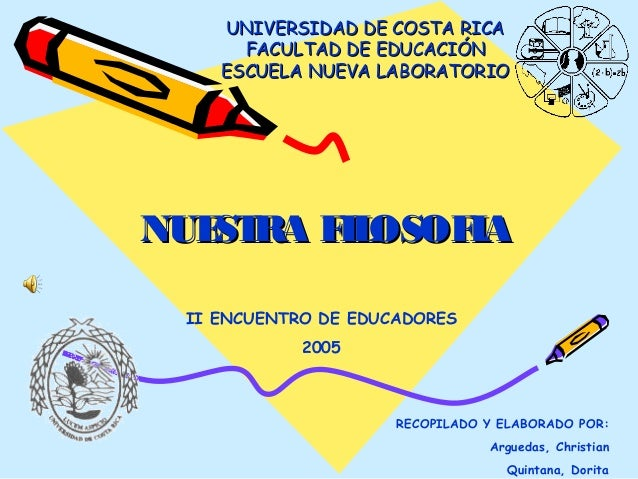 UNIVERSIDAD DE COSTA RICAUNIVERSIDAD DE COSTA RICA FACULTAD DE EDUCACIÓNFACULTAD DE EDUCACIÓN ESCUELA NUEVA LABORATORIOESC...