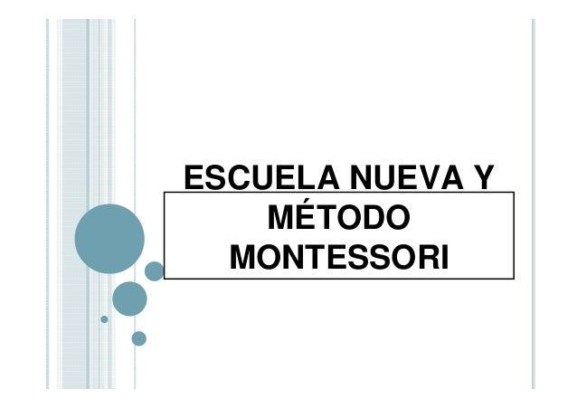 ESCUELA NUEVA Y    MÉTODO  MONTESSORI